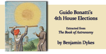 Guido Bonatti's 4th House Elections by Benjamin Dykes