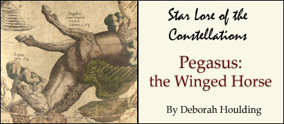 Star Lore of the Constellations:  Pegasus - The Winged Horse - by Deborah Houlding
