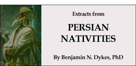 Extracts from 'Persian Nativities Vol. II'  by Benjamin N. Dykes