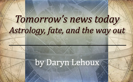Tomorrow's news today: Astrology, fate, and the way out by Daryn Lehoux