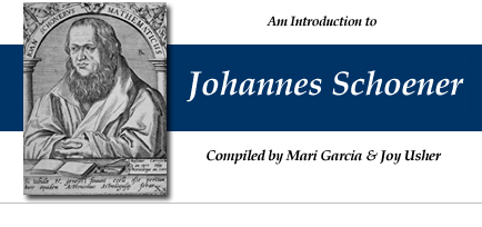 An Introduction to Johannes Schoener - compiled by Mari Garcia and Joy Usher