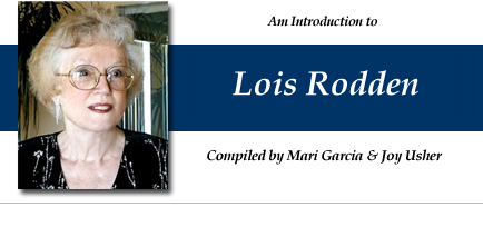 An Introduction to Lois Rodden - compiled by Mari Garcia and Joy Usher