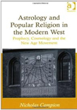 Astrology and Popular Religion in the Modern West:  Prophecy, Cosmology and the New Age Movement, by Nicholas Campion