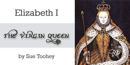 Elizabeth I the Virgin Queen, by Sue Toohey