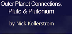 Outer Planet Connections: Pluto & Plutonium by Nick Kollerstrom